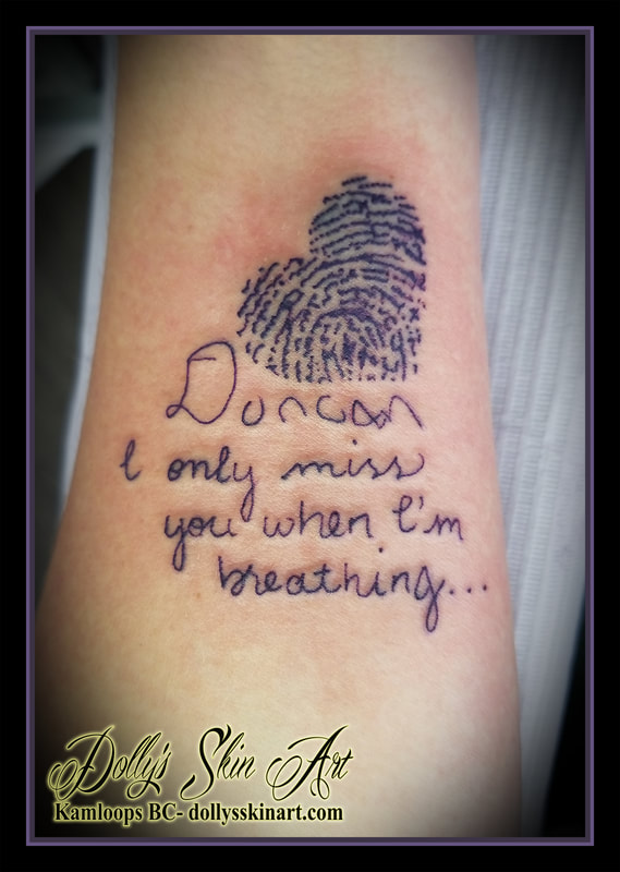 fingerprint heart memorial duncan i only miss you when i'm breathing lettering font handwriting tattoo kamloops dolly's skin art