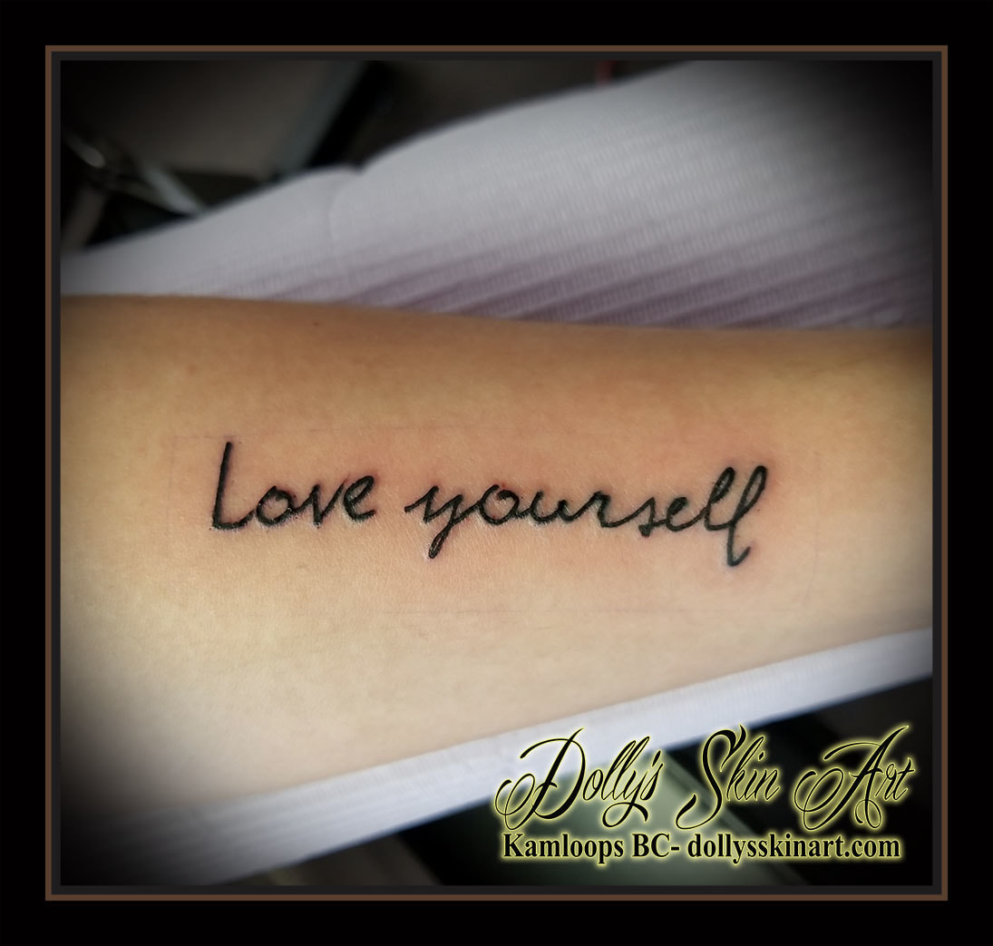 love yourself handwriting script font lettering black arm tattoo kamloops dolly's skin art
