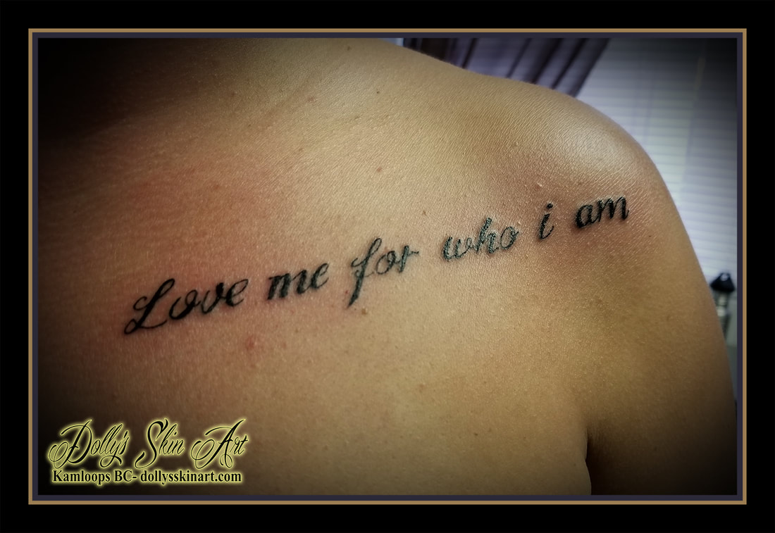love me for who i am [sic] font lettering black tattoo kamloops dolly's skin art